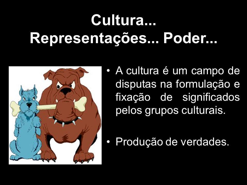 Cultura... Representações... Poder...