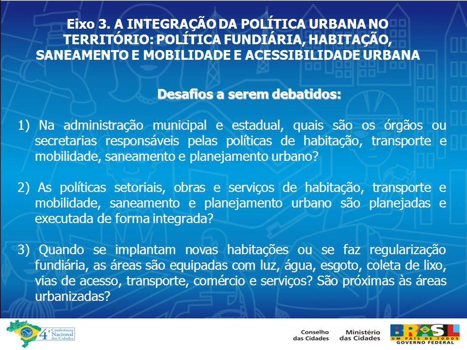 Eixo 3. A INTEGRAÇÃO DA POLÍTICA URBANA NO TERRITÓRIO: POLÍTICA FUNDIÁRIA, HABITAÇÃO, SANEAMENTO E MOBILIDADE E ACESSIBILIDADE URBANA