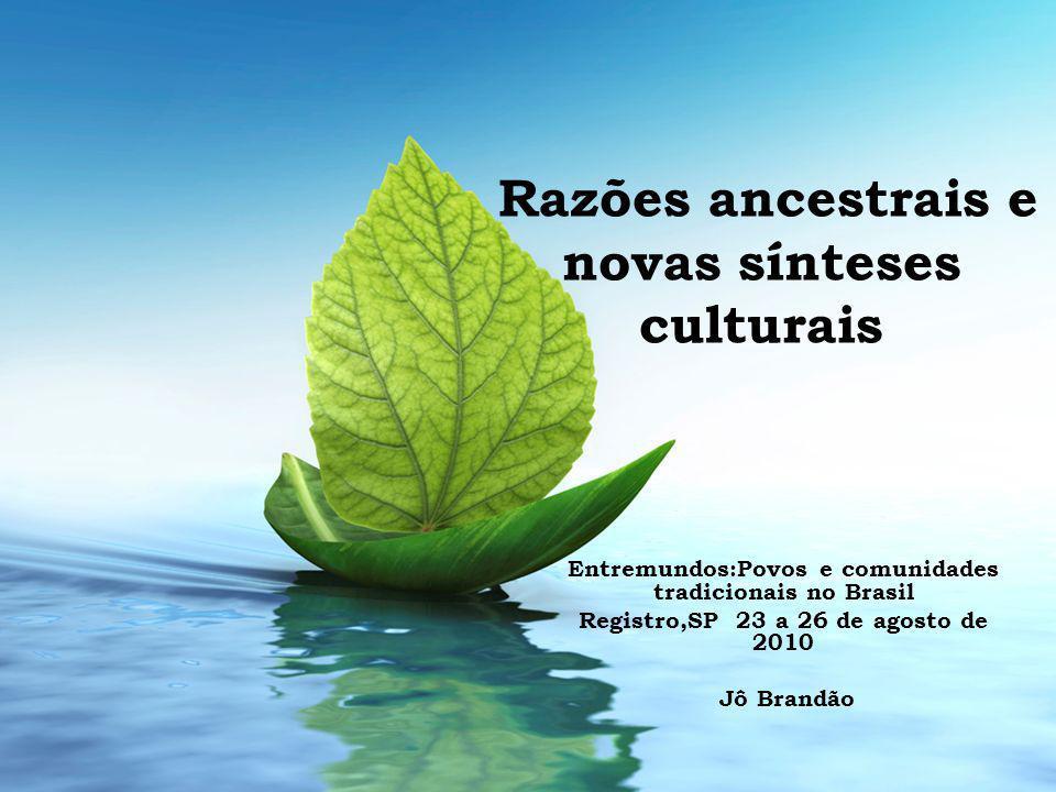 Razões ancestrais e novas sínteses culturais