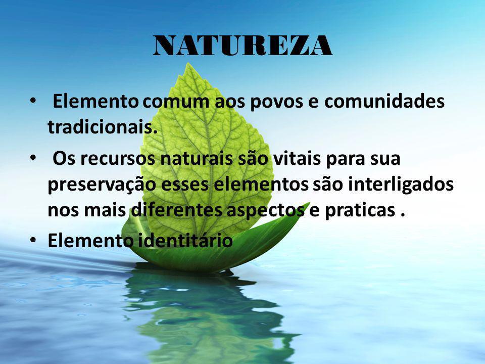 NATUREZA Elemento comum aos povos e comunidades tradicionais.