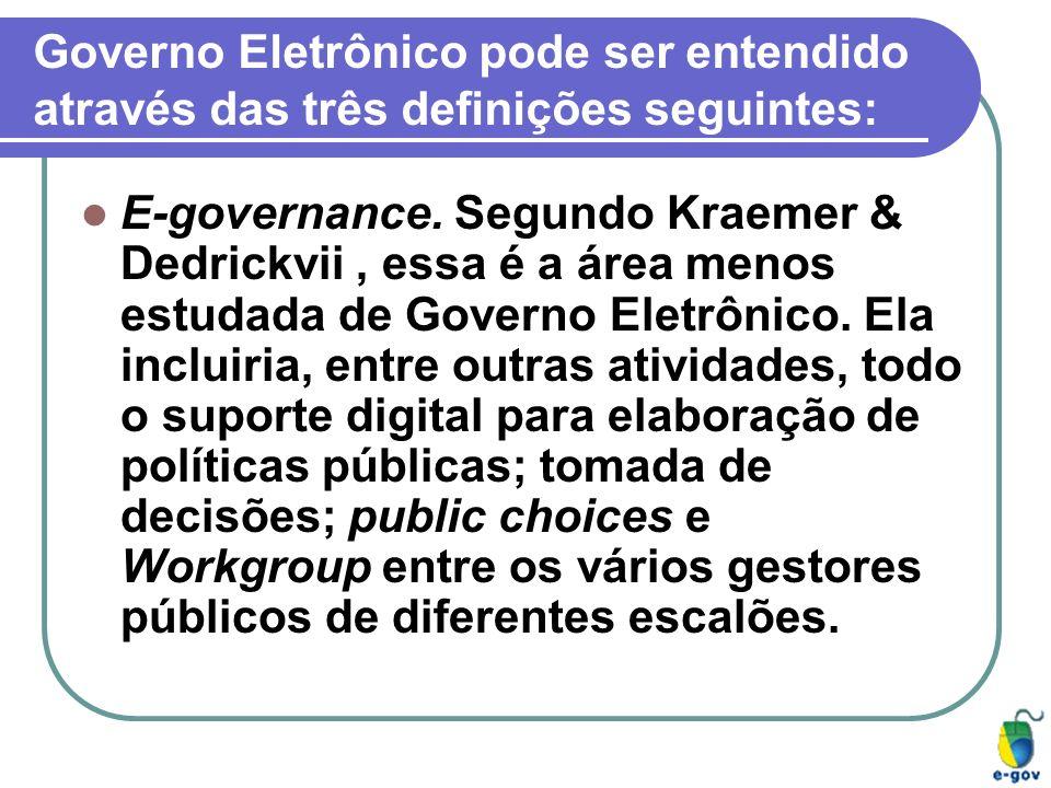 Governo Eletrônico pode ser entendido através das três definições seguintes: