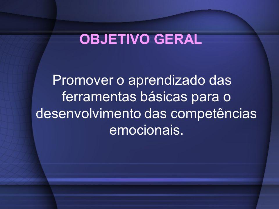 OBJETIVO GERAL Promover o aprendizado das ferramentas básicas para o desenvolvimento das competências emocionais.
