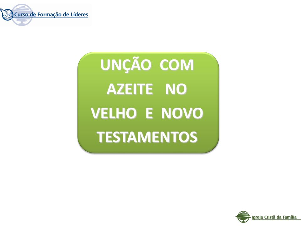 UNÇÃO COM AZEITE NO VELHO E NOVO TESTAMENTOS