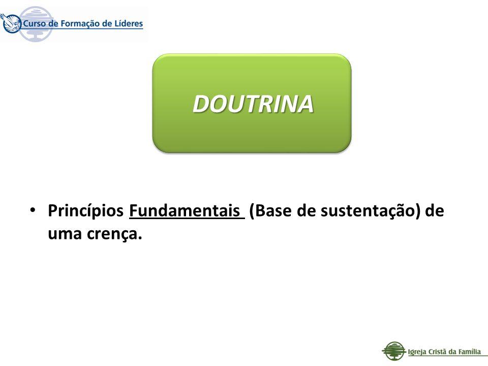 DOUTRINA Princípios Fundamentais (Base de sustentação) de uma crença.