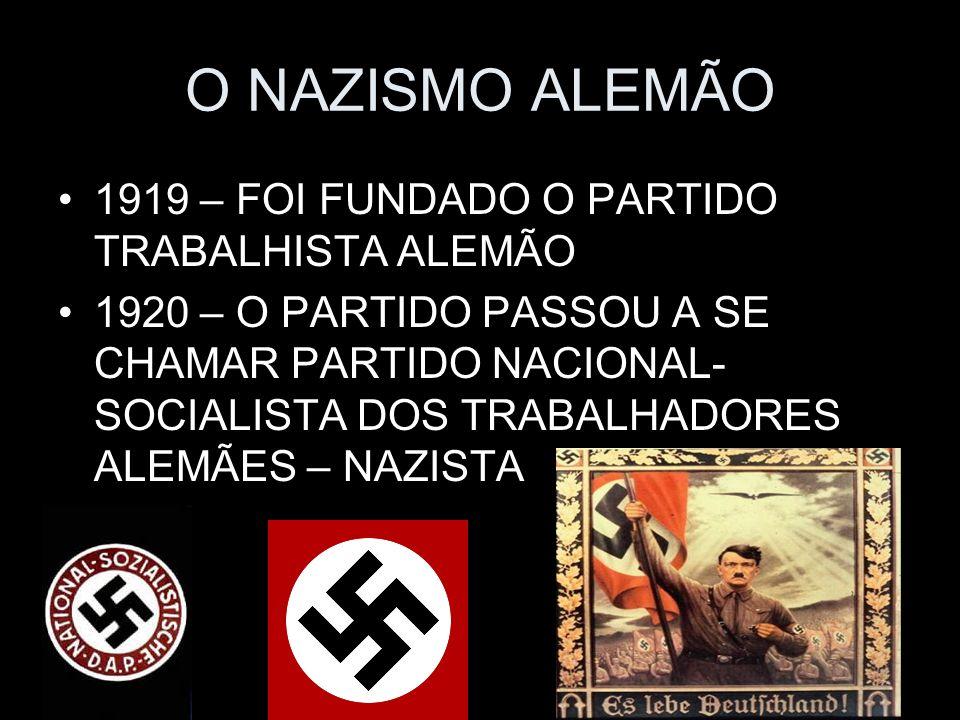 O NAZISMO ALEMÃO 1919 – FOI FUNDADO O PARTIDO TRABALHISTA ALEMÃO