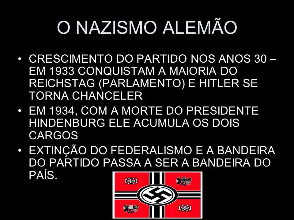 O NAZISMO ALEMÃOCRESCIMENTO DO PARTIDO NOS ANOS 30 – EM 1933 CONQUISTAM A MAIORIA DO REICHSTAG (PARLAMENTO) E HITLER SE TORNA CHANCELER.