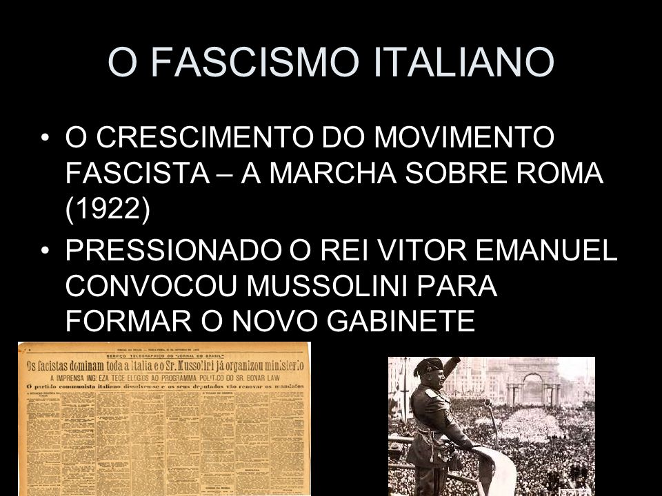 O FASCISMO ITALIANO O CRESCIMENTO DO MOVIMENTO FASCISTA – A MARCHA SOBRE ROMA (1922)