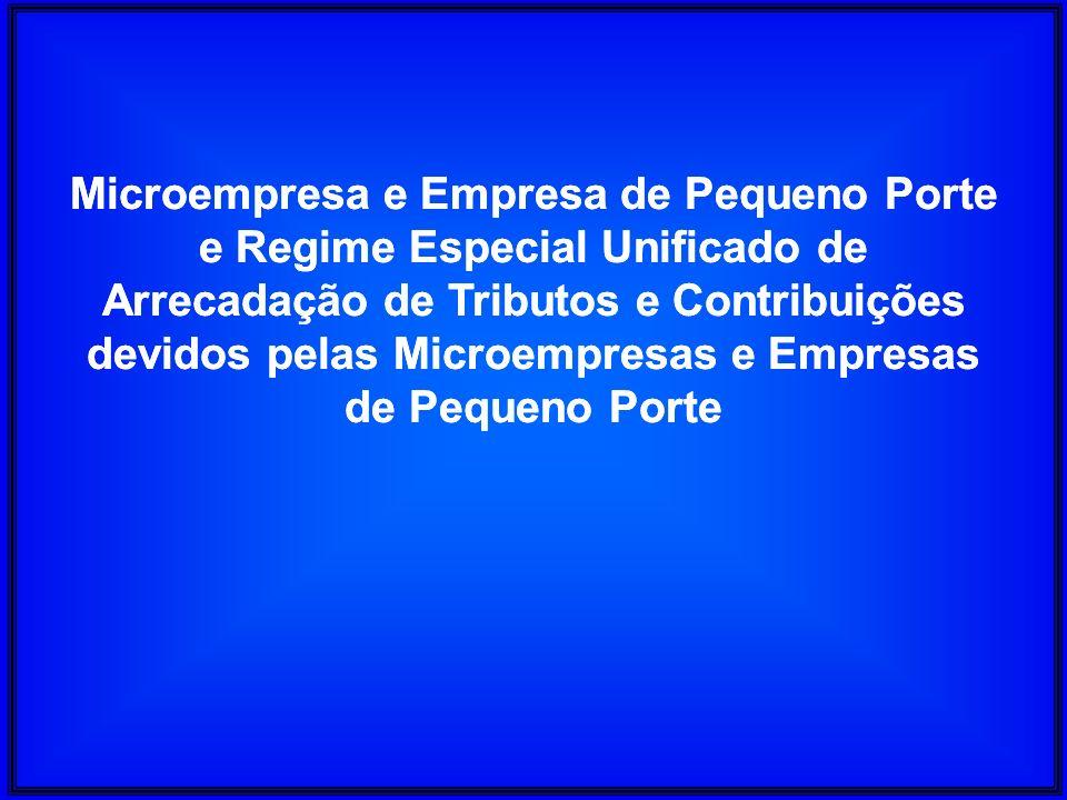 Microempresa e Empresa de Pequeno Porte e Regime Especial Unificado de Arrecadação de Tributos e Contribuições devidos pelas Microempresas e Empresas de Pequeno Porte