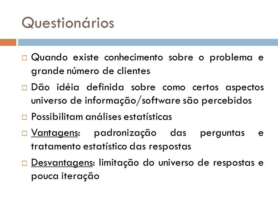 QuestionáriosQuando existe conhecimento sobre o problema e grande número de clientes.