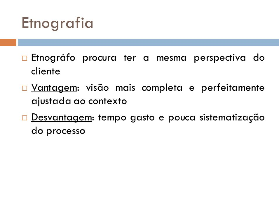 Etnografia Etnográfo procura ter a mesma perspectiva do cliente