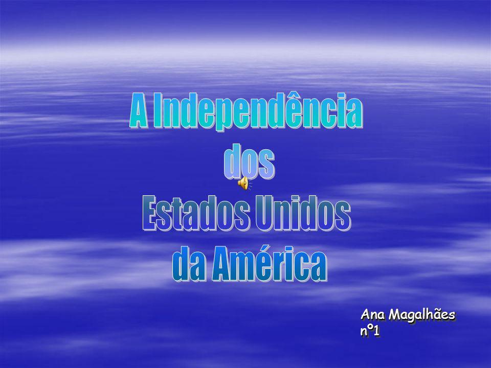 A Independência dos Estados Unidos da América Ana Magalhães nº1
