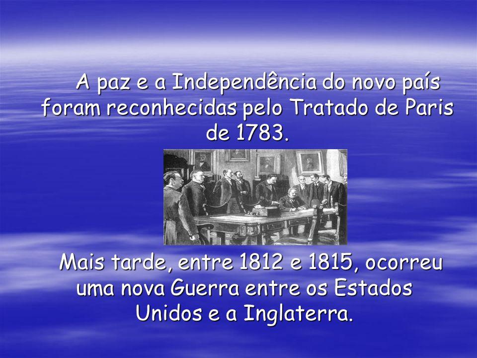 A paz e a Independência do novo país foram reconhecidas pelo Tratado de Paris de 1783.