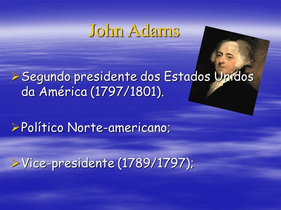 John Adams Segundo presidente dos Estados Unidos da América (1797/1801). Político Norte-americano;