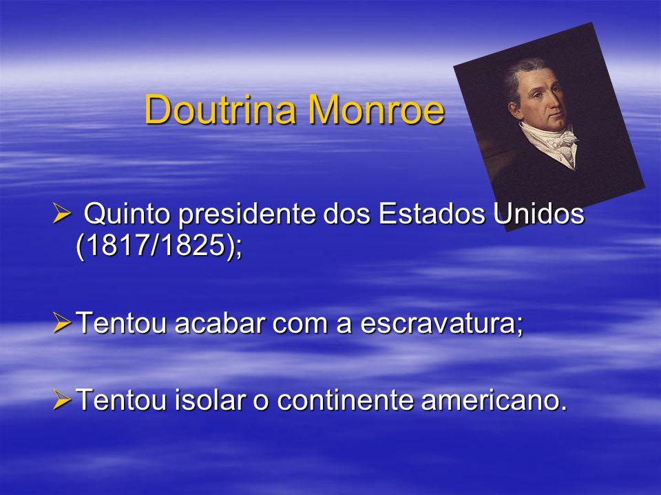 Doutrina Monroe Quinto presidente dos Estados Unidos (1817/1825);