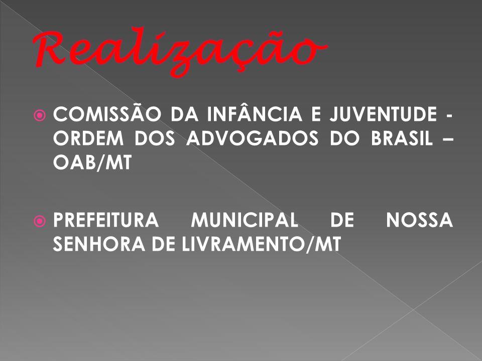 Realização COMISSÃO DA INFÂNCIA E JUVENTUDE - ORDEM DOS ADVOGADOS DO BRASIL – OAB/MT.