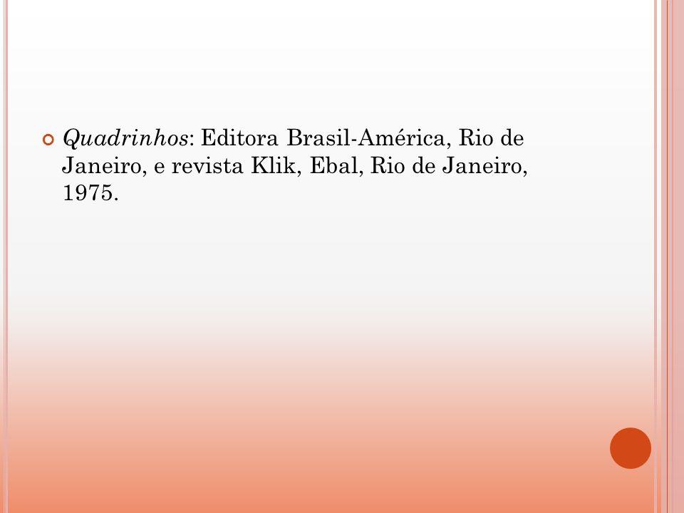 Quadrinhos: Editora Brasil-América, Rio de Janeiro, e revista Klik, Ebal, Rio de Janeiro, 1975.