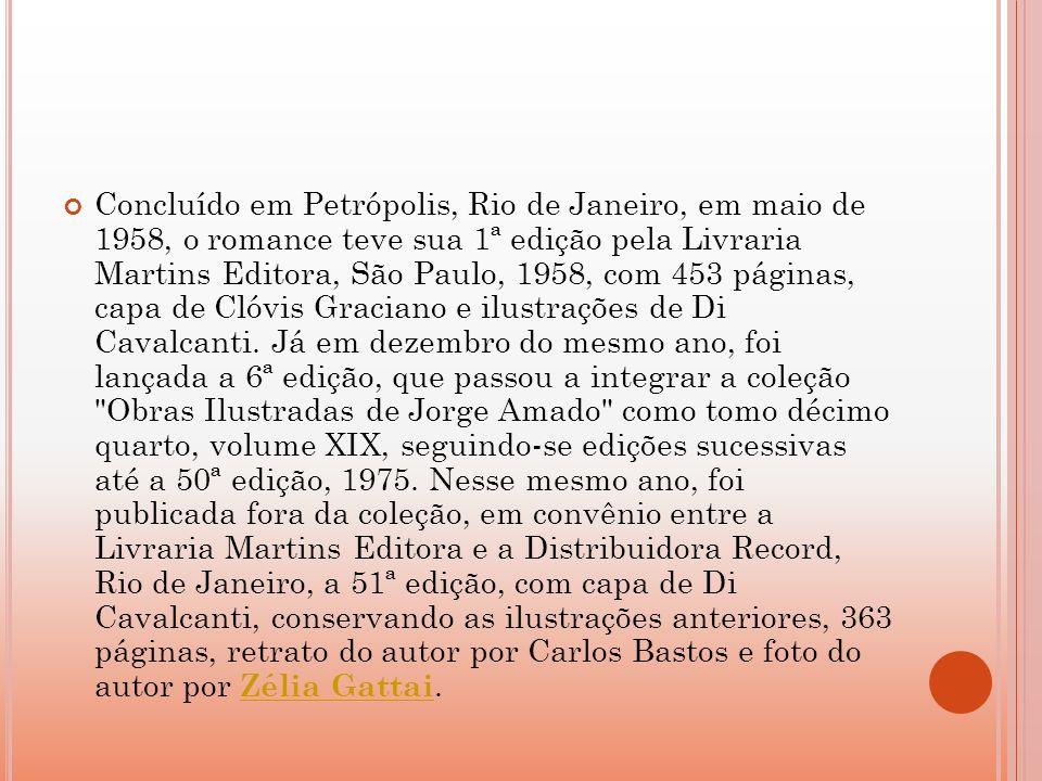 Concluído em Petrópolis, Rio de Janeiro, em maio de 1958, o romance teve sua 1ª edição pela Livraria Martins Editora, São Paulo, 1958, com 453 páginas, capa de Clóvis Graciano e ilustrações de Di Cavalcanti.