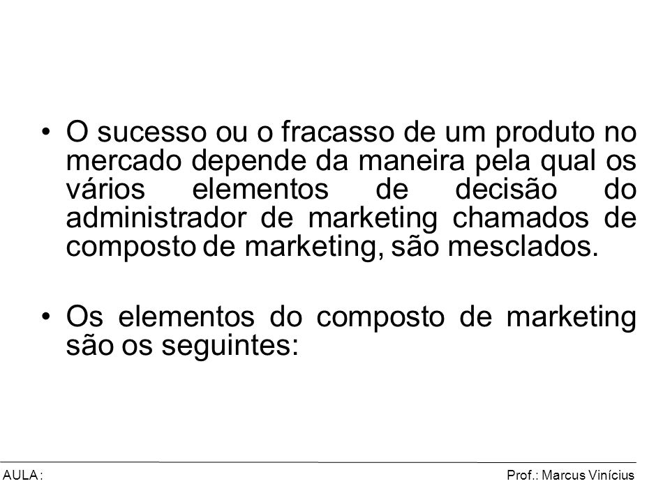 Os elementos do composto de marketing são os seguintes: