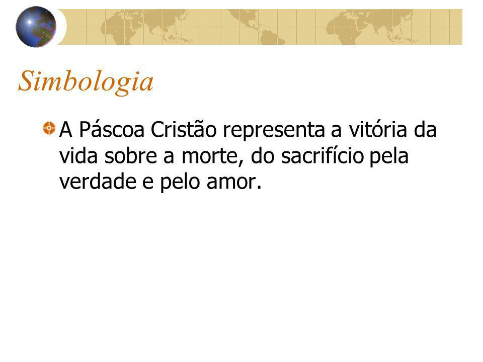 Simbologia A Páscoa Cristão representa a vitória da vida sobre a morte, do sacrifício pela verdade e pelo amor.