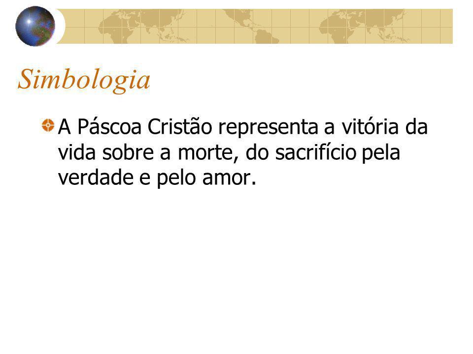 SimbologiaA Páscoa Cristão representa a vitória da vida sobre a morte, do sacrifício pela verdade e pelo amor.