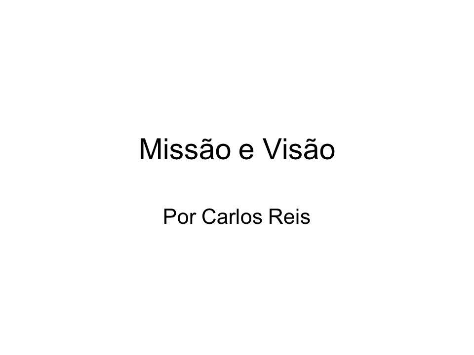 Missão e Visão Por Carlos Reis