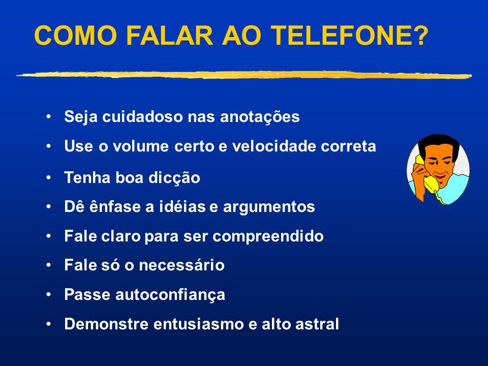 COMO FALAR AO TELEFONE Seja cuidadoso nas anotações