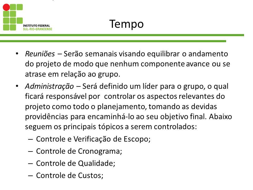 TempoReuniões – Serão semanais visando equilibrar o andamento do projeto de modo que nenhum componente avance ou se atrase em relação ao grupo.