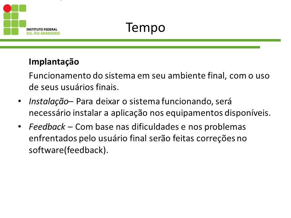 TempoImplantação. Funcionamento do sistema em seu ambiente final, com o uso de seus usuários finais.