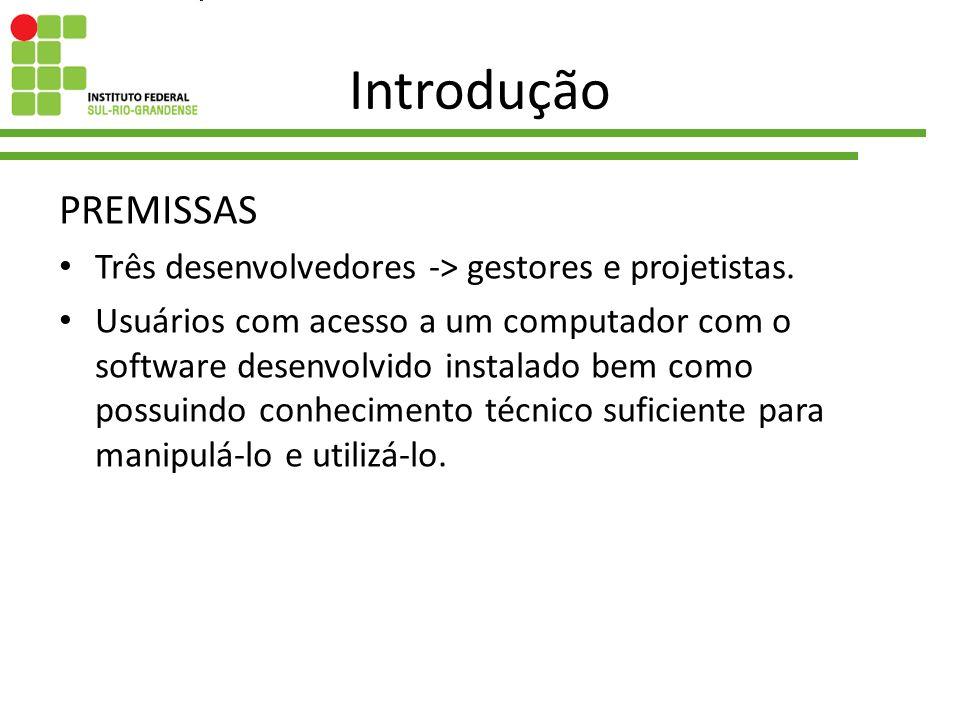 Introdução PREMISSAS. Três desenvolvedores -> gestores e projetistas.