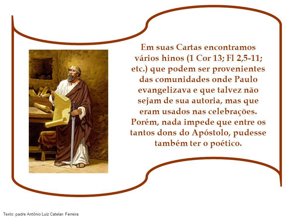 Em suas Cartas encontramos vários hinos (1 Cor 13; Fl 2,5-11; etc