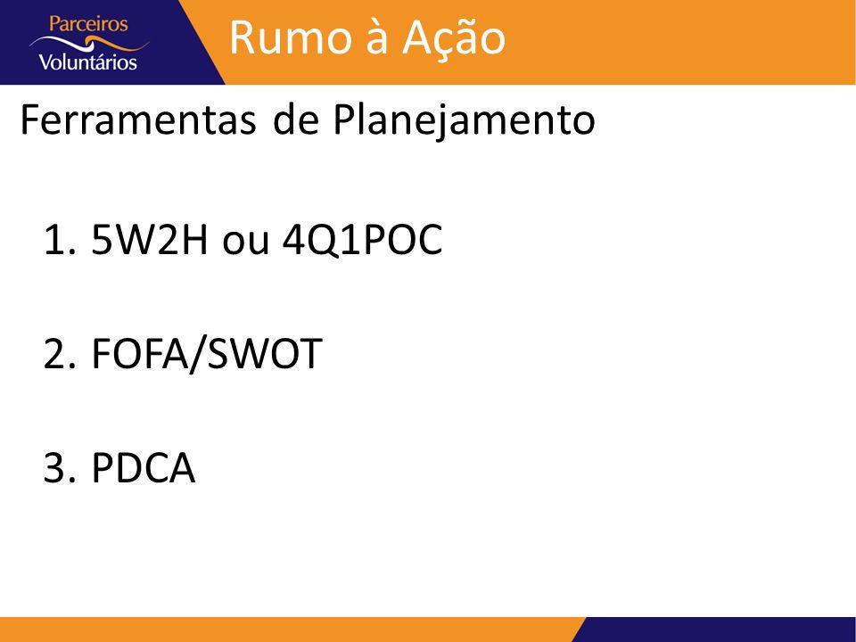 Rumo à Ação Ferramentas de Planejamento 5W2H ou 4Q1POC FOFA/SWOT PDCA