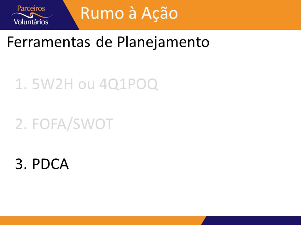 Rumo à Ação Ferramentas de Planejamento 5W2H ou 4Q1POQ FOFA/SWOT PDCA