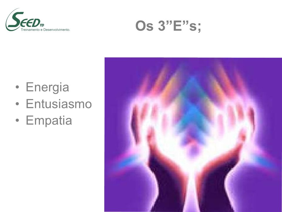 Os 3 E s; Energia Entusiasmo Empatia