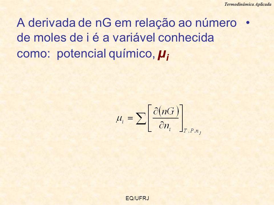 A derivada de nG em relação ao número de moles de i é a variável conhecida como: potencial químico, µi