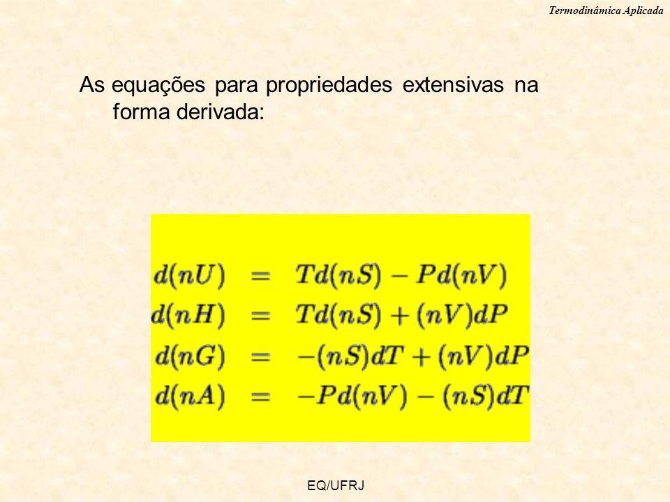 As equações para propriedades extensivas na forma derivada: