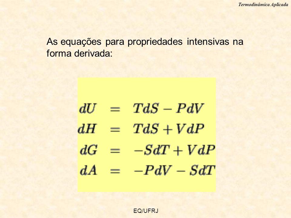 As equações para propriedades intensivas na forma derivada: