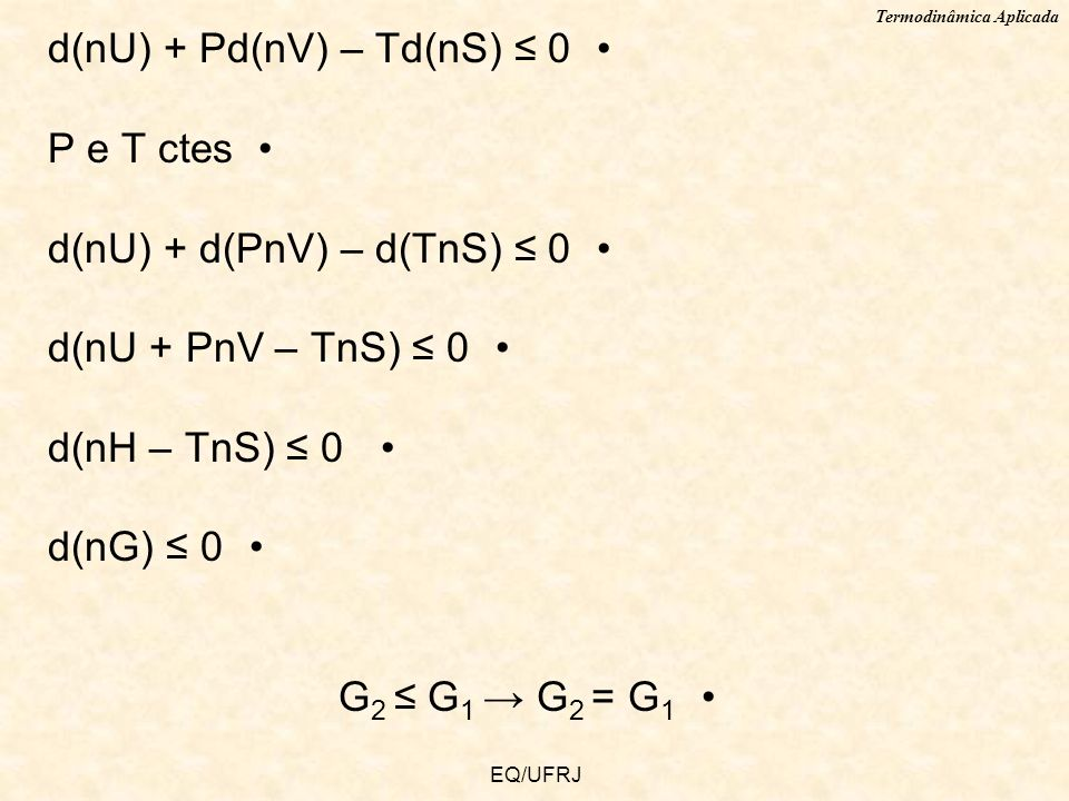 d(nU) + Pd(nV) – Td(nS) ≤ 0 P e T ctes d(nU) + d(PnV) – d(TnS) ≤ 0