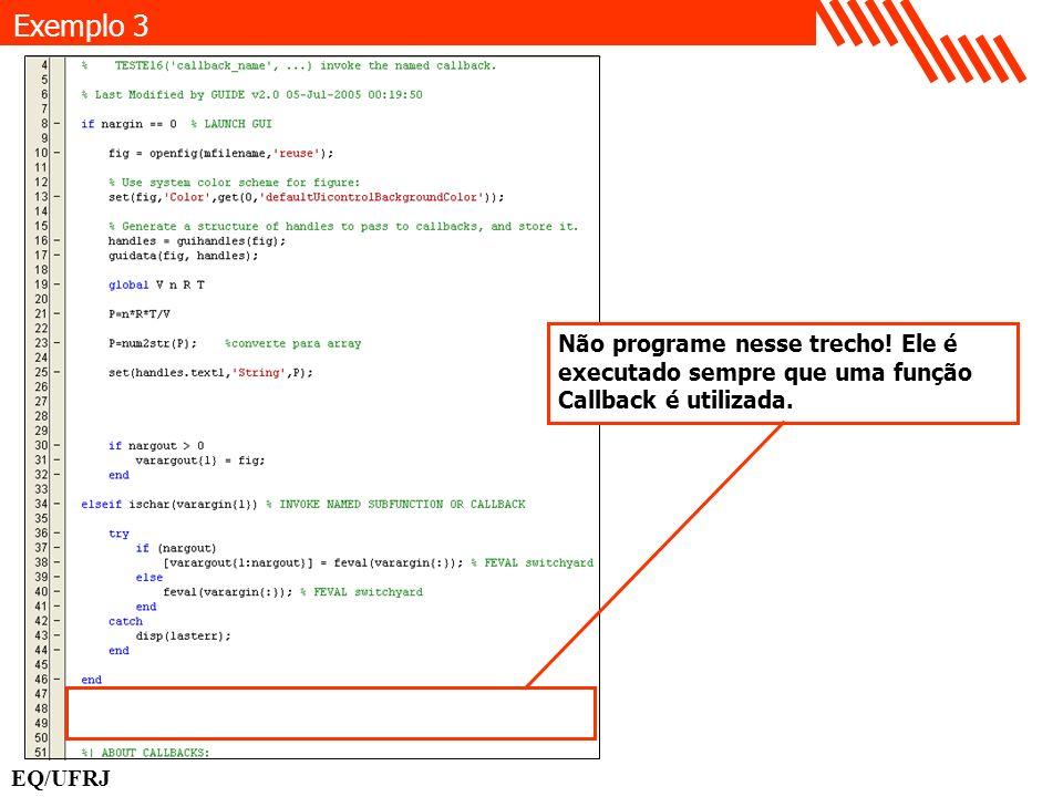 Exemplo 3Não programe nesse trecho.Ele é executado sempre que uma função.