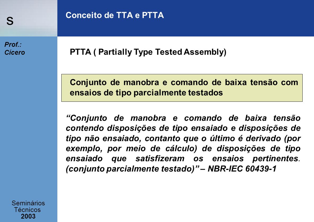 Conceito de TTA e PTTA PTTA ( Partially Type Tested Assembly)