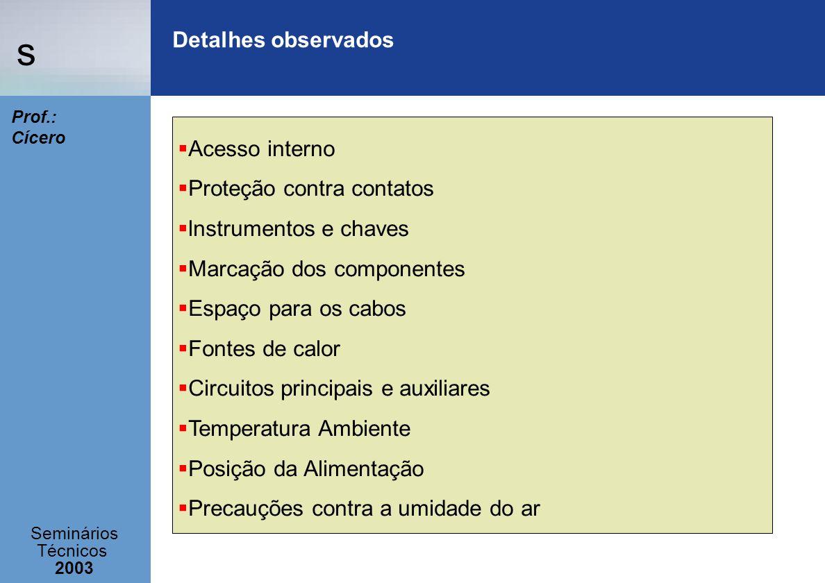 Detalhes observadosAcesso interno. Proteção contra contatos. lnstrumentos e chaves. Marcação dos componentes.