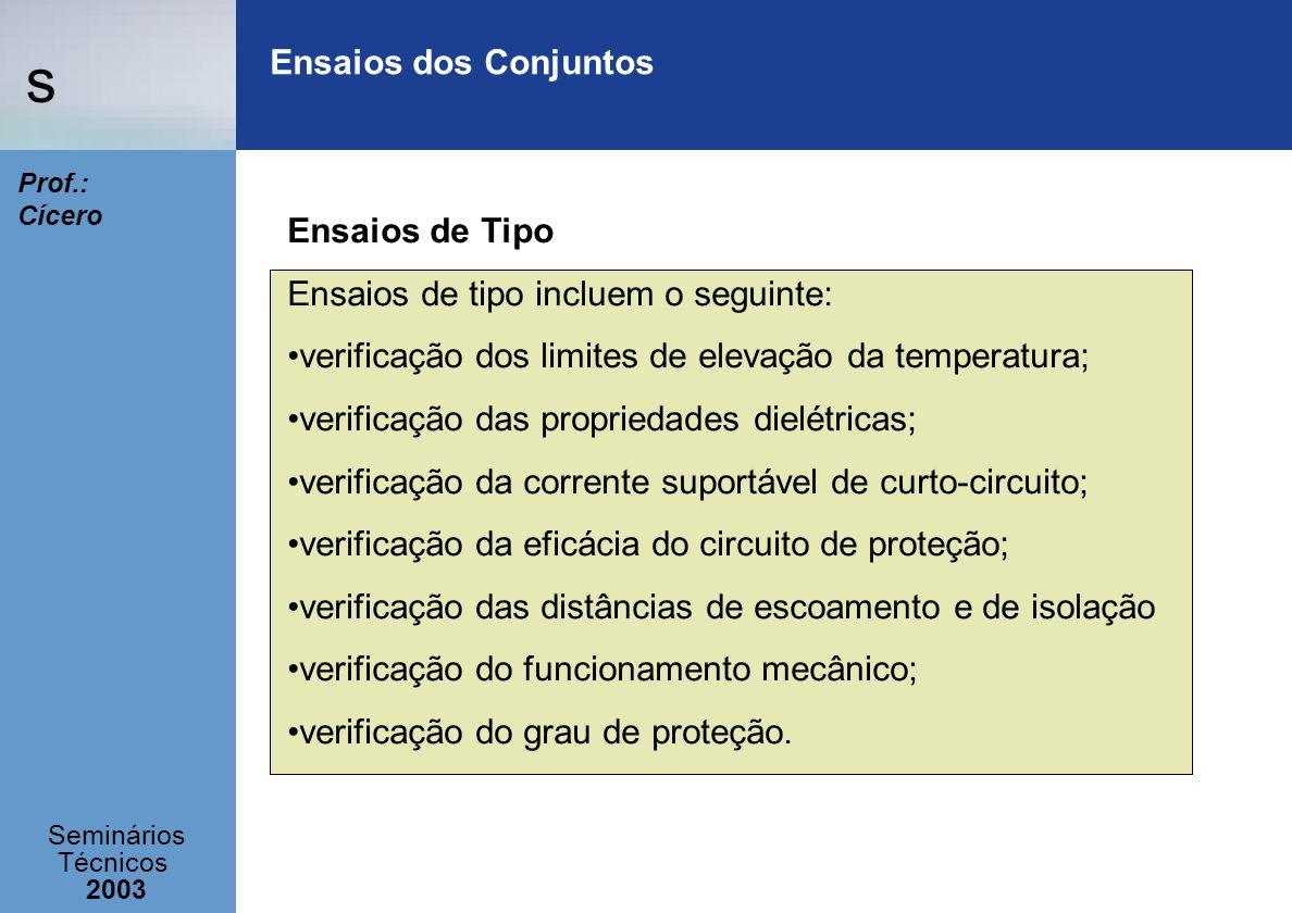 Ensaios dos Conjuntos Ensaios de Tipo. Ensaios de tipo incluem o seguinte: verificação dos limites de elevação da temperatura;