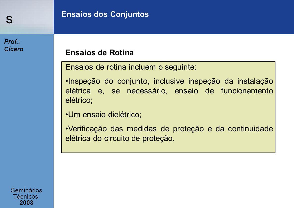 Ensaios dos Conjuntos Ensaios de Rotina. Ensaios de rotina incluem o seguinte: