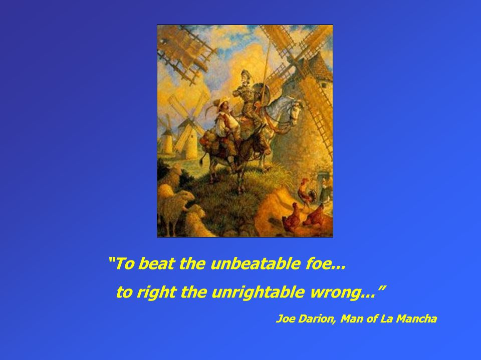 To beat the unbeatable foe... to right the unrightable wrong...