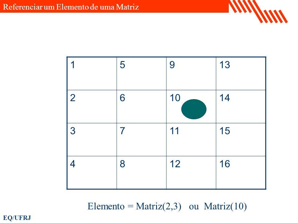 Elemento = Matriz(2,3) ou Matriz(10)