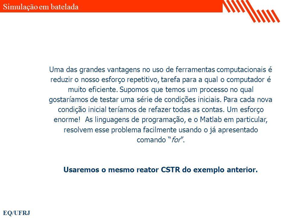 Usaremos o mesmo reator CSTR do exemplo anterior.