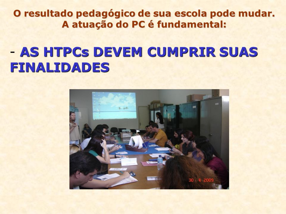 - AS HTPCs DEVEM CUMPRIR SUAS FINALIDADES