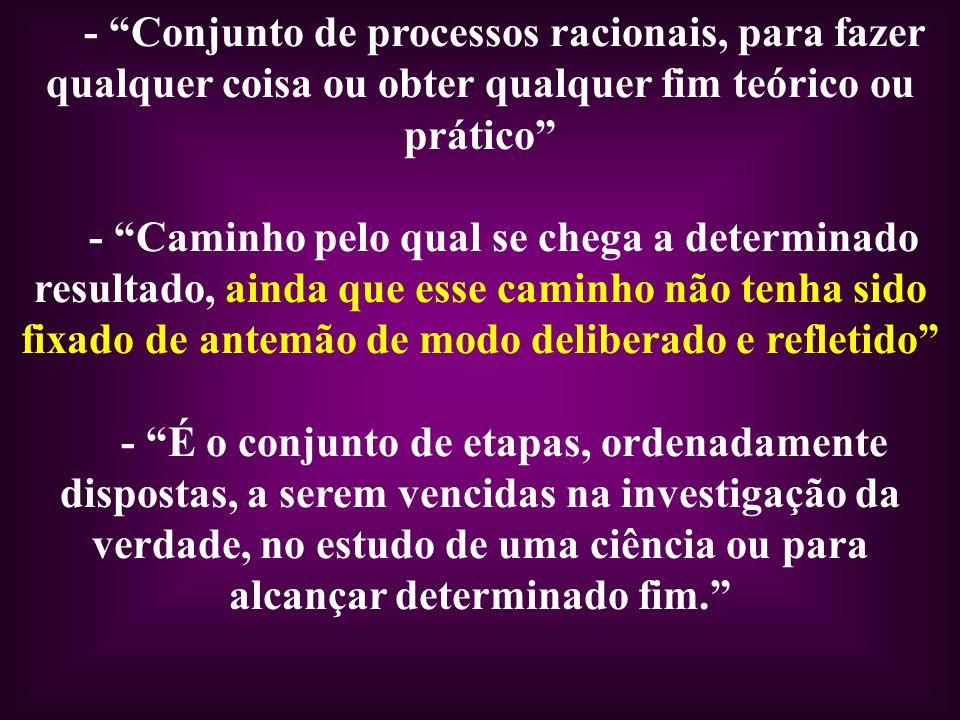 - Conjunto de processos racionais, para fazer qualquer coisa ou obter qualquer fim teórico ou prático