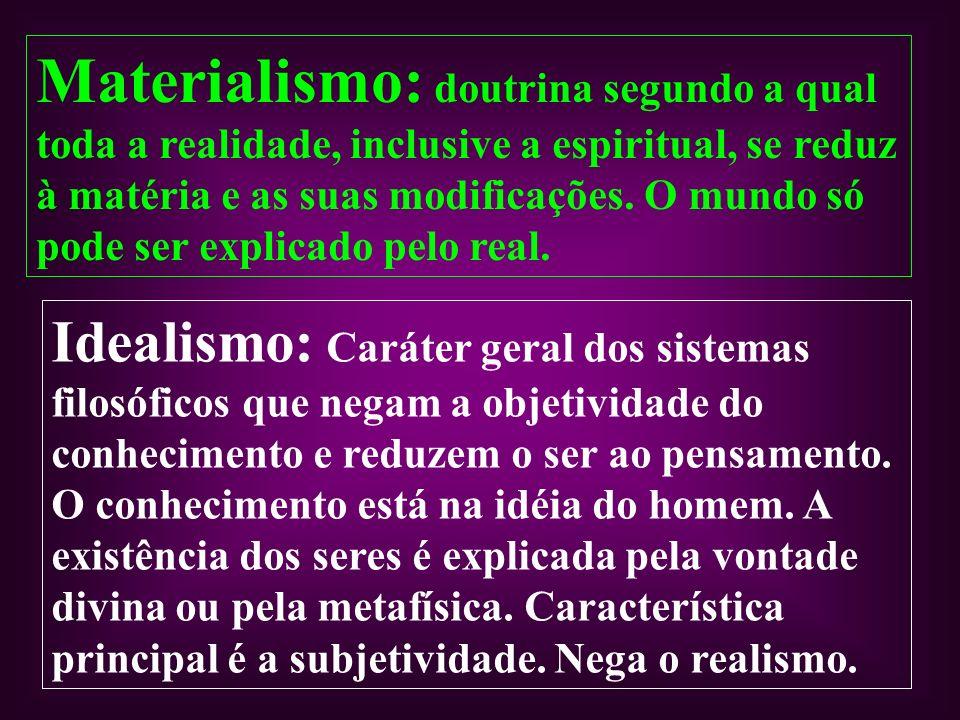 Materialismo: doutrina segundo a qual toda a realidade, inclusive a espiritual, se reduz à matéria e as suas modificações. O mundo só pode ser explicado pelo real.