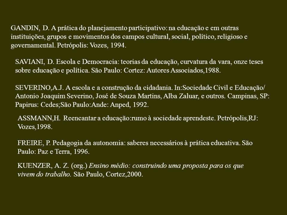 GANDIN, D. A prática do planejamento participativo: na educação e em outras instituições, grupos e movimentos dos campos cultural, social, político, religioso e governamental. Petrópolis: Vozes, 1994.