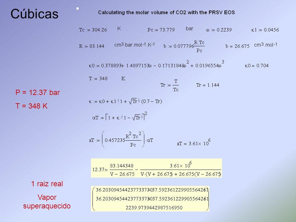 Cúbicas P = 12.37 bar T = 348 K 1 raiz real Vapor superaquecido